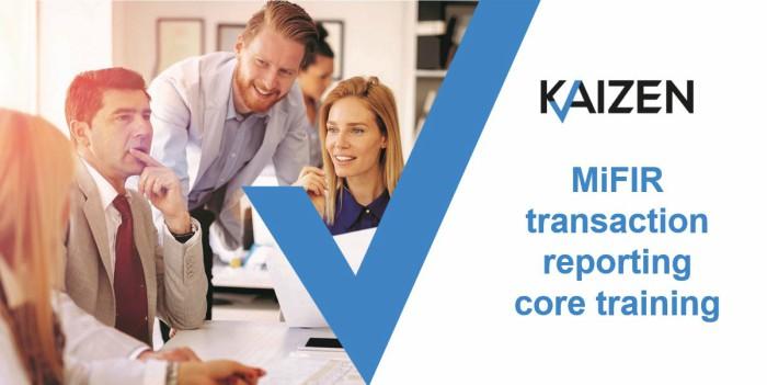 MiFIR transaction reporting core training from Kaizen