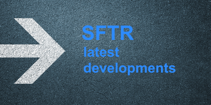 SFTR reporting latest developments