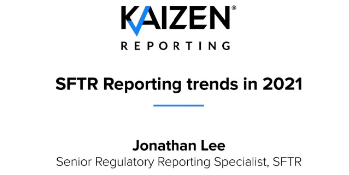 WATCH: SFTR Reporting trends in 2021 with Kaizen Reporting's Jonathan Lee