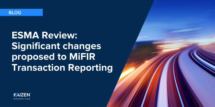 Significant changes proposed to MiFIR Transaction Reporting by ESMA