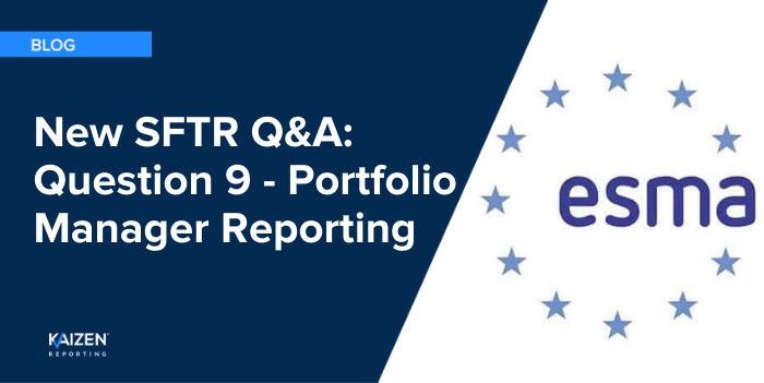 New SFTR Q&A: Question 9 – Portfolio Manager Reporting