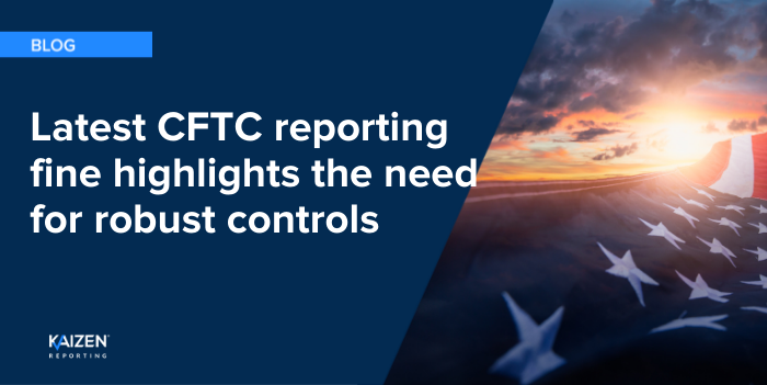 Latest CFTC reporting fine highlights the need for robust controls
