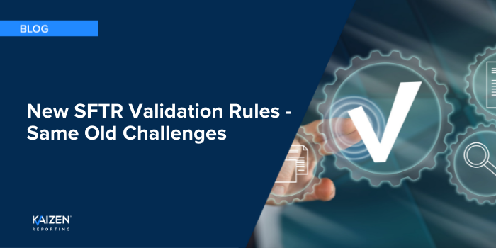 New SFTR Validation Rules – Same Old Challenges